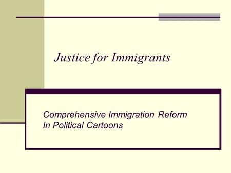 Justice for Immigrants Comprehensive Immigration Reform In Political Cartoons.
