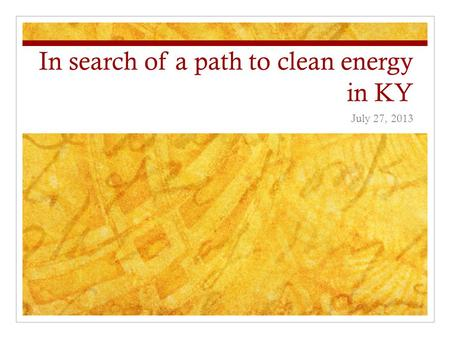 In search of a path to clean energy in KY July 27, 2013.