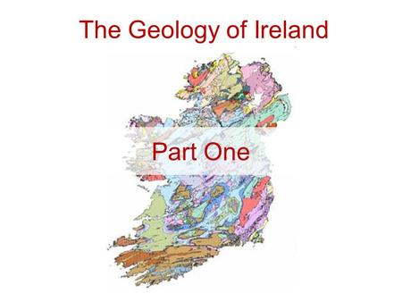 "The Geology of Ireland Part One. Some useful terms Basement [to a particular sequence] – rocks with a previous orogenic history Terrane – ""A fault-bounded."