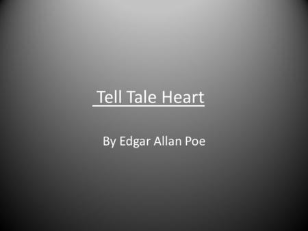 Tell Tale Heart By Edgar Allan Poe.