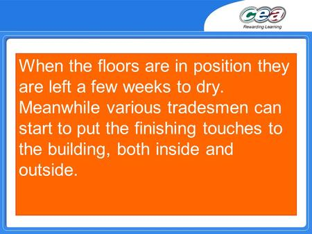 When the floors are in position they are left a few weeks to dry. Meanwhile various tradesmen can start to put the finishing touches to the building, both.