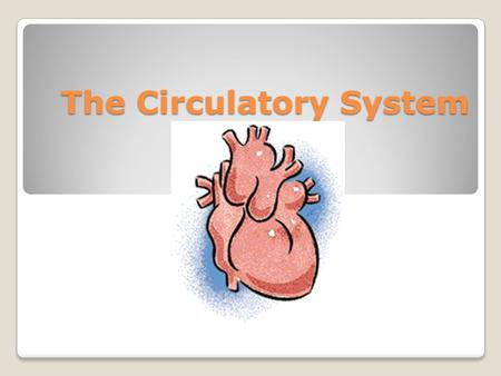 The Circulatory System. Function A. Transportation system of the body. B. Carries oxygen and nutrients. C. Also carries substances called hormones, which.