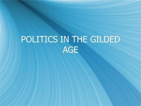 POLITICS IN THE GILDED AGE POLITICAL MACHINES  During late 1800's, many cities run by a Political machine.  This was an organized group, headed by.