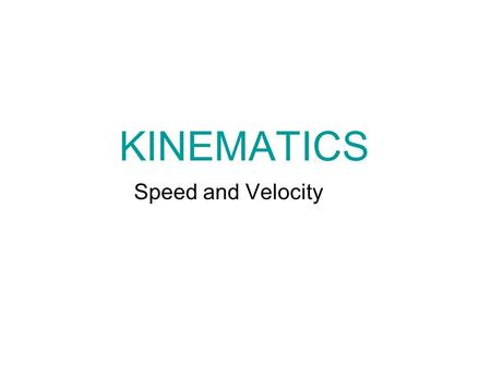 KINEMATICS Speed and Velocity.