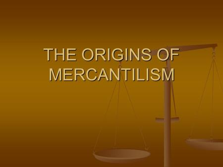 THE ORIGINS OF MERCANTILISM. Mercantilism Discovery and conquest left ...