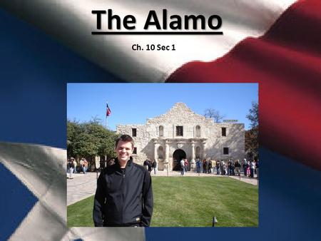 The Alamo Ch. 10 Sec 1. David Crockett Born in Tennesse Elected to Congress in 1826 where he opposed President Andrew Jackson on many issues. A fictional.