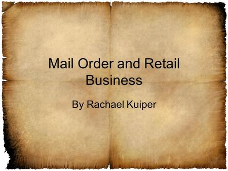 Mail Order and Retail Business By Rachael Kuiper.