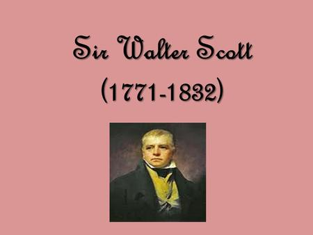 Sir Walter Scott (1771-1832). The name of Sir Walter Scott is closely connected with the genre of the historical novel. It was he who introduced it into.
