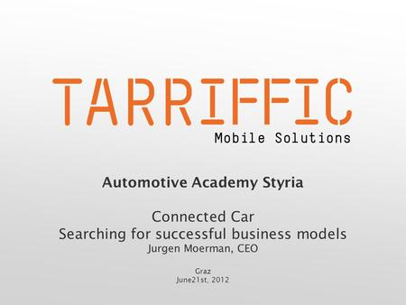 Automotive Academy Styria Connected Car Searching for successful business models Jurgen Moerman, CEO Graz June21st, 2012.