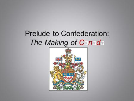 Prelude to Confederation: The Making of Canada