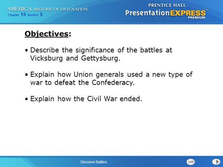 Chapter 15 Section 5 Decisive Battles Describe the significance of the battles at Vicksburg and Gettysburg. Explain how Union generals used a new type.