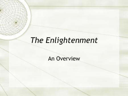 an overview of the age on enlightenment in europe The age of enlightenment was preceded by and closely associated with the scientific revolution earlier philosophers whose work influenced the enlightenment included bacon, descartes, locke, and spinoza the major figures of the enlightenment included beccaria, diderot, hume, kant, montesquieu, rousseau, adam smith, and voltaire.