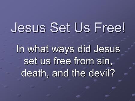 In what ways did Jesus set us free from sin, death, and the devil?