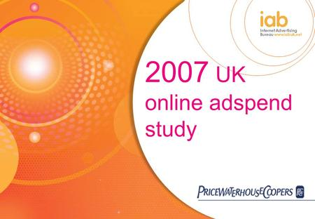 2007 UK online adspend study. 1. Introduction Agenda 1.Introduction 2.Study methodology 3.Market background and trends 4.UK online adspend – headline.