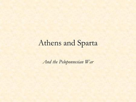 Athens and Sparta And the Peloponnesian War. Sparta Rigorous training of the body for women as well as for men. Men were warriors, women were breeders.