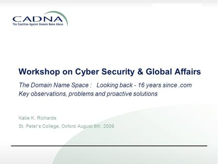 DRAFT Workshop on Cyber Security & Global Affairs The Domain Name Space : Looking back - 16 years since.com Key observations, problems and proactive solutions.