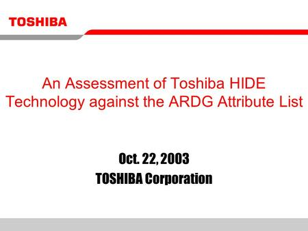 An Assessment of Toshiba HIDE Technology against the ARDG Attribute List Oct. 22, 2003 TOSHIBA Corporation.