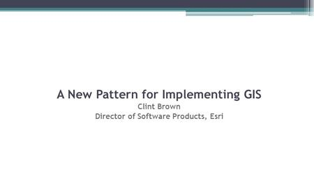 A New Pattern for Implementing GIS Director of Software Products, Esri
