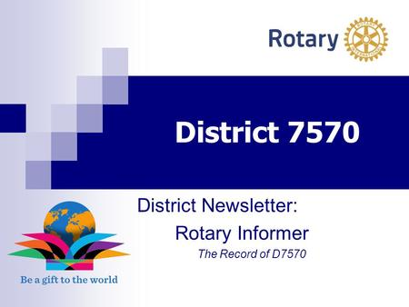 District 7570 District Newsletter: Rotary Informer The Record of D7570.