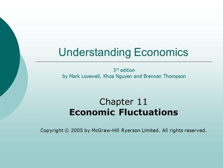 Understanding Economics Chapter 11 Economic Fluctuations Copyright © 2005 by McGraw-Hill Ryerson Limited. All rights reserved. 3 rd edition by Mark Lovewell,