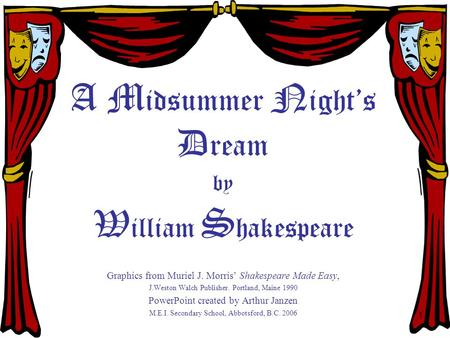 1 A M idsummer N ight's D ream by W illiam S hakespeare Graphics from Muriel J. Morris' Shakespeare Made Easy, J.Weston Walch Publisher. Portland, Maine.