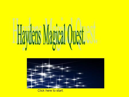 Click here to start. There is a magical boy called Hayden who has been set a quest to find 20 golden bars. Go to sandy bay Go to deep cave mountains.