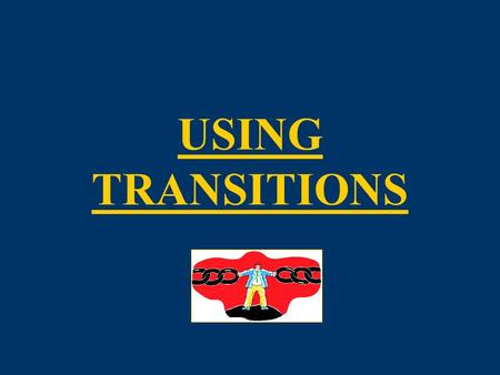 USING TRANSITIONS. TRANSITIONS PURPOSE 3 TRANSITIONS *Coherence* oIn the end, you want your essay to be a unified whole  a strong link chain, if you.