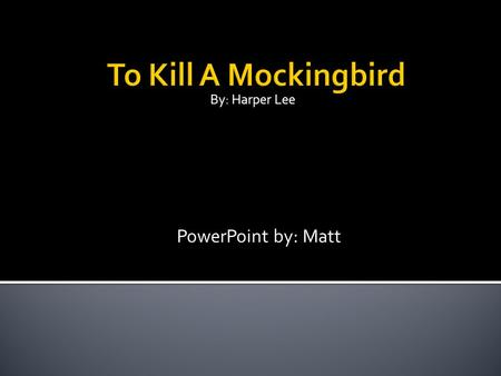 By: Harper Lee PowerPoint by: Matt.  Born April 28 th, 1926 in Monroeville, Alabama  Won a Pulitzer prize for this novel in 1960  As a child, Lee was.