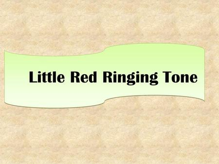 Little Red Ringing Tone Little Red Ringing Tone is a Little girl who lives near the forest. She is very happy with her new mobile phone. One spring morning.