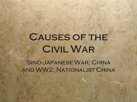 Causes of the Civil War Sino-Japanese War; China and WW2; Nationalist China.