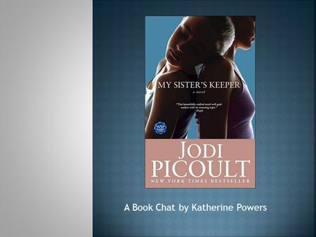 A Book Chat by Katherine Powers. Anna's sister has leukemia, a blood and bone marrow cancer. Anna was born because a scientist was able to find the right.