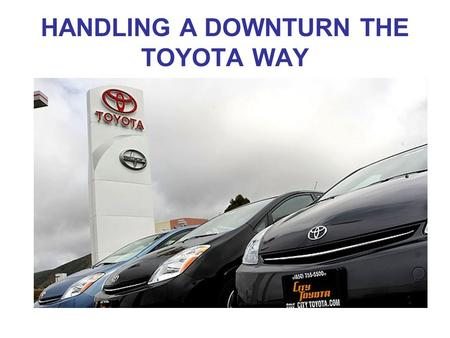 HANDLING A DOWNTURN THE TOYOTA WAY. By Ian Rowley.