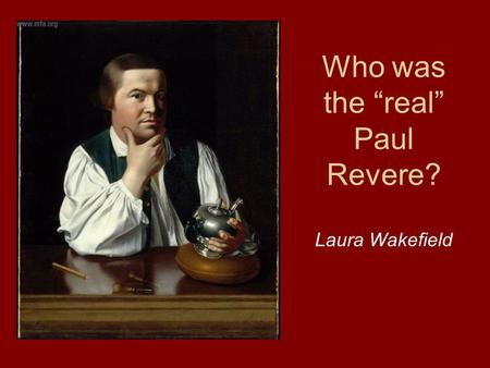"Who was the ""real"" Paul Revere? Laura Wakefield. Paul Revere's Ride Henry Wadsworth Longfellow, 1860. LISTEN, my children, and you shall hear Of the midnight."