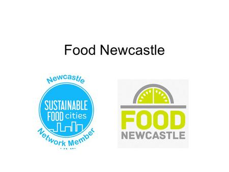 Food Newcastle. The story so far… Food Newcastle partnership est c. 18 months ago. Research project group established similar time. Academic partners.