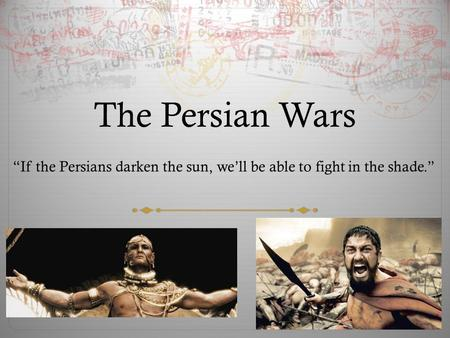 "The Persian Wars ""If the Persians darken the sun, we'll be able to fight in the shade."""