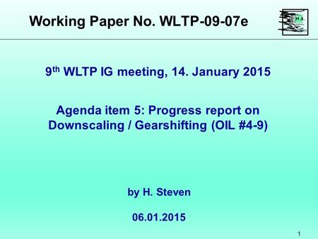 Working Paper No. WLTP-09-07e 1 Agenda item 5: Progress report on Downscaling / Gearshifting (OIL #4-9) by H. Steven 06.01.2015 9 th WLTP IG meeting, 14.