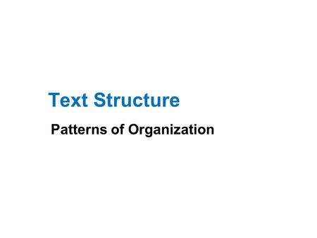 Text Structure Patterns of Organization. What is Text Structure? How information in a passage is organized We will study six common patterns: Compare.