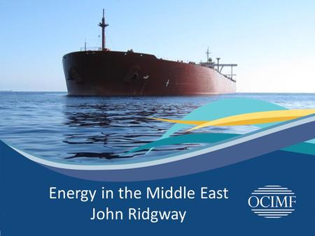 Energy in the Middle East John Ridgway.  Global Energy Outlook  Middle East Outlook Safety of our people – Protection of the environment Agenda.