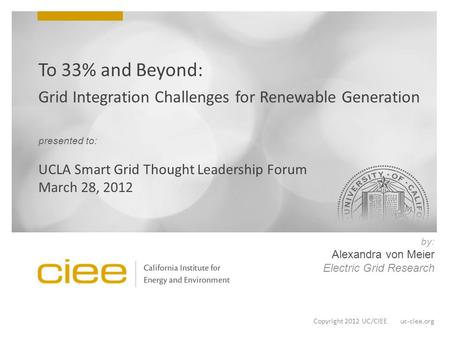 Copyright 2012 UC/CIEE uc-ciee.org by: Alexandra von Meier Electric Grid Research.