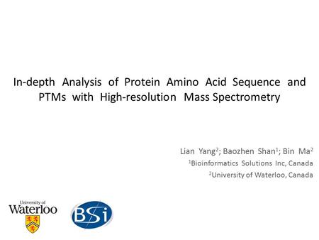 In-depth Analysis of Protein Amino Acid Sequence and PTMs with High-resolution Mass Spectrometry Lian Yang 2 ; Baozhen Shan 1 ; Bin Ma 2 1 Bioinformatics.