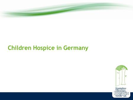 Children Hospice in Germany. www.deutscher-kinderhospizverein.de The supply of life-shortening diseased children, youth and young grown-ups Children's.