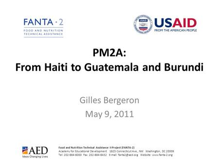 PM2A: From Haiti to Guatemala and Burundi Gilles Bergeron May 9, 2011 Food and Nutrition Technical Assistance II Project (FANTA-2) Academy for Educational.
