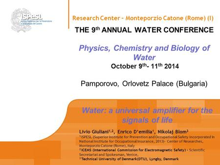 THE 9 th ANNUAL WATER CONFERENCE Physics, Chemistry and Biology of Water October 9 th - 11 th 2014 Pamporovo, Orlovetz Palace (Bulgaria) Research Center.