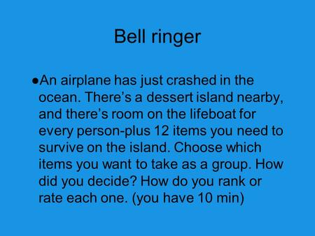 Bell ringer An airplane has just crashed in the ocean. There's a dessert island nearby, and there's room on the lifeboat for every person-plus 12 items.