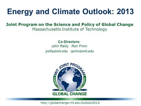 Energy and Climate Outlook: 2013 Joint Program on the Science and Policy of Global Change Massachusetts Institute.