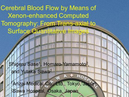 Cerebral Blood Flow by Means of Xenon-enhanced Computed Tomography: From Trans-axial to Surface Quantitative Images Shigeru Sase 1, Homaro Yamamoto 2,
