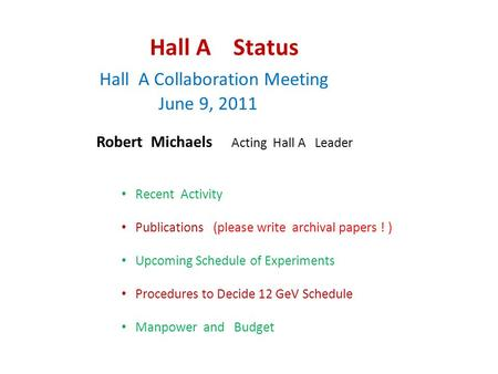 Hall A Status Hall A Collaboration Meeting June 9, 2011 Robert Michaels Acting Hall A Leader Recent Activity Publications (please write archival papers.