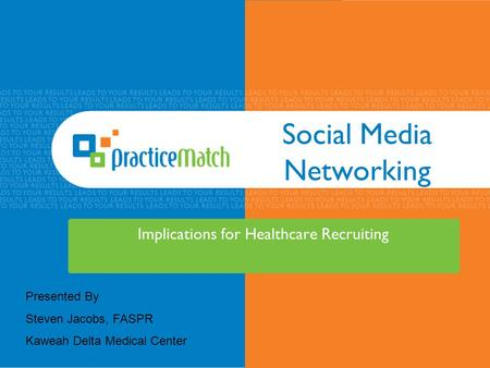 Social Media Networking Implications for Healthcare Recruiting Presented By Steven Jacobs, FASPR Kaweah Delta Medical Center.