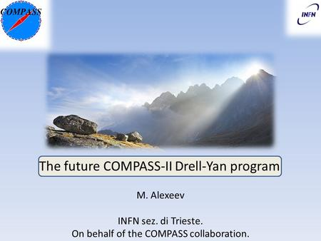 The future COMPASS-II Drell-Yan program M. Alexeev INFN sez. di Trieste. On behalf of the COMPASS collaboration.