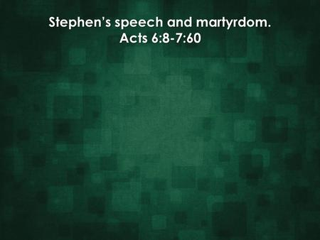 Stephen's speech and martyrdom. Acts 6:8-7:60. Stephen's speech and martyrdom. Acts 6:8-7:60 Stephen is accused of speaking against the temple and the.
